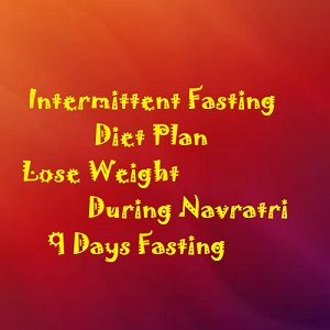 Intermittent Fasting During Navratri- Diet Plan