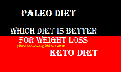 Paleo Or Keto Which Is Better For Weight Loss